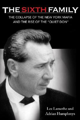 Image for The Sixth Family: The Collapse of the New York Mafia and the Rise of Vito Rizzuto