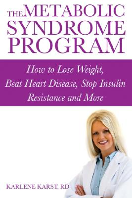 The Metabolic Syndrome Program: How to Lose Weight, Beat Heart Disease, Stop Insulin Resistance and More, Karst, Karlene