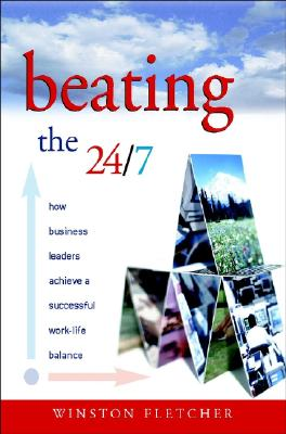 Image for Beating the 24/7: How Business Leaders Achieve a Successful Work/Life Balance