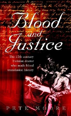 Image for Blood and Justice: The 17 Century Parisian Doctor Who Made Blood Transfusion History