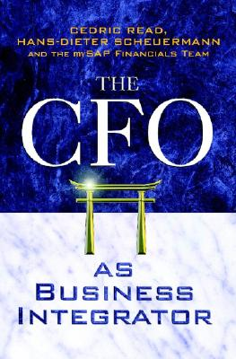 The CFO as Business Integrator, Read, Cedric; Scheuermann, Hans-Dieter; The mySAP Financials Team