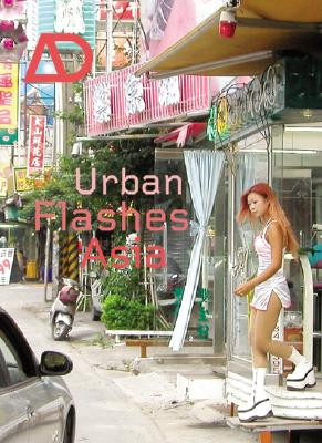 Image for Urban Flashes Asia: New Architecture and Urbanism in Asia