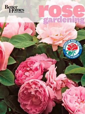 Better Homes and Gardens Rose Gardening (Better Homes & Gardens), Better Homes and Gardens