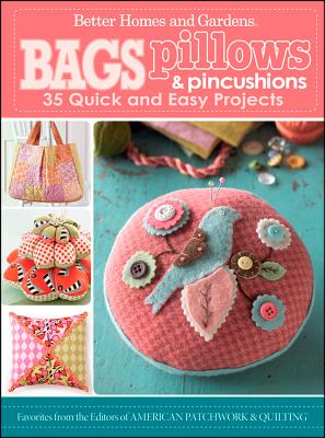 """""""Bags, Pillows, and Pincushions: 35 Quick and Easy Projects (Better Homes & Gardens Cooking)"""", Better Homes and Gardens"""
