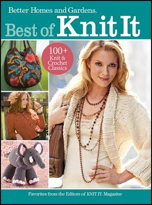 Best of Knit It: Favorites from the Editors of Knit It Magazine (Better Homes & Gardens Cooking), Better Homes and Gardens