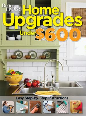 Home Upgrades Under $600 (Better Homes and Gardens) (Better Homes & Gardens Decorating), Better Homes and Gardens