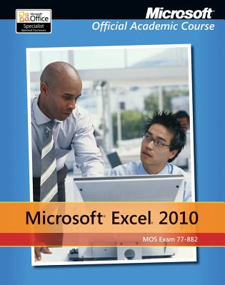 Excel 2010 (Microsoft Official Academic Course), Microsoft Official Academic Course (Author)