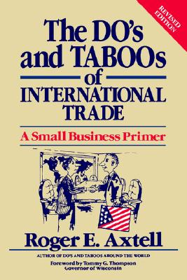 The Do's and Taboos of International Trade: A Small Business Primer, Axtell, Roger E.