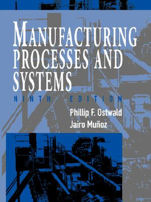 Manufacturing Processes and Systems, Ostwald, Phillip F.; Muñoz, Jairo