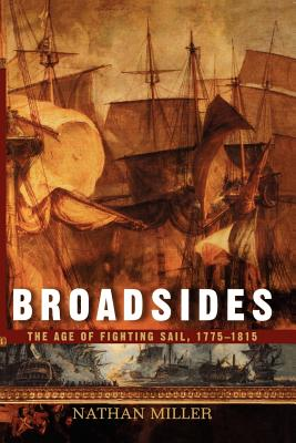 Broadsides: The Age of Fighting Sail, 1775-1815, Nathan Miller