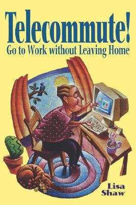 Image for TELECOMMUTE! : GO TO WORK WITHOUT LEAVIN