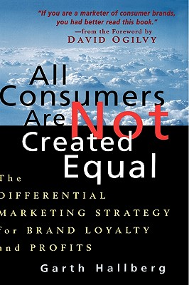 Image for All Consumers Are Not Created Equal: The Differential Marketing Strategy for Brand Loyalty and Profits