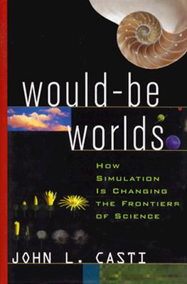 Image for Would-Be Worlds: How Simulation is Changing the Frontiers of Science