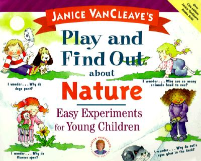 Image for Janice VanCleave's Play and Find Out about Nature: Easy Experiments for Young Children (Play and Find Out Series)