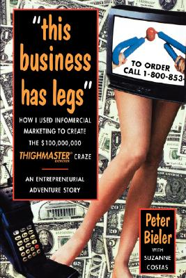"Image for ""This business has legs"": How I Used Infomercial Marketing to Create the$100,000,000 ThighMaster Craze"