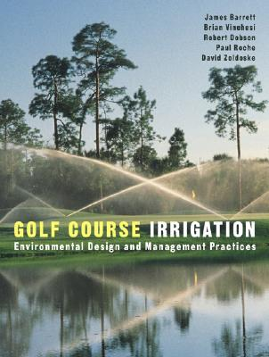 Golf Course Irrigation: Environmental Design and Management Practices, Barrett, James And  Brian Vinchesi And  Robert Dobson And  Paul Roche And David Zoldoske