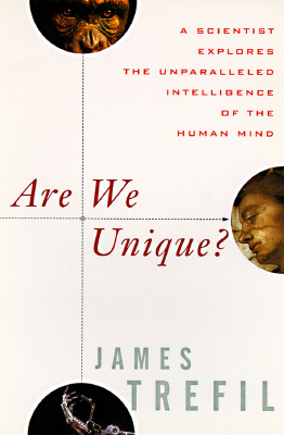 Are We Unique: A Scientist Explores the Unparalleled Intelligence of the Human Mind, Trefil, James