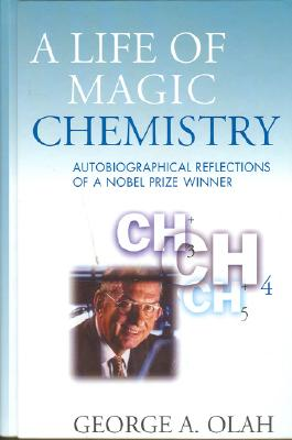 Image for A Life of Magic Chemistry: Autobiographical Reflections of a Nobel Prize Winner