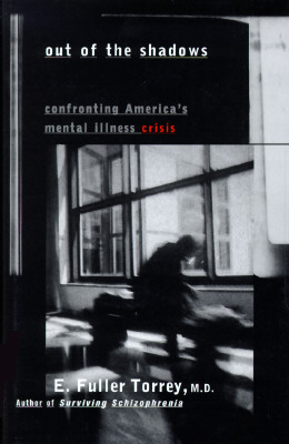 Out of the Shadows: Confronting America's Mental Illness Crisis, Torrey, E. Fuller