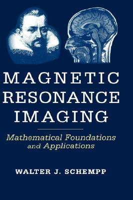 Magnetic Resonance Imaging: Mathematical Foundations and Applications, Schempp, Walter Johannes