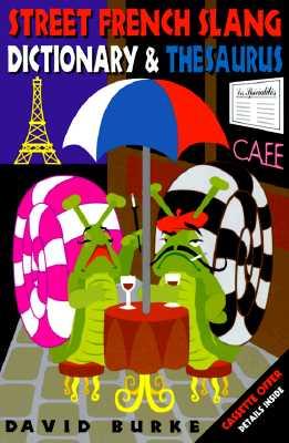 Street French Slang Dictionary & Thesaurus, Burke, David