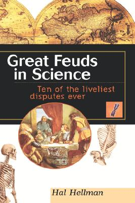 Great Feuds in Science: Ten of the Liveliest Disputes Ever, Hellman, Hal
