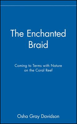 Image for The Enchanted Braid;Coming to Terms With Nature on the Coral Reef