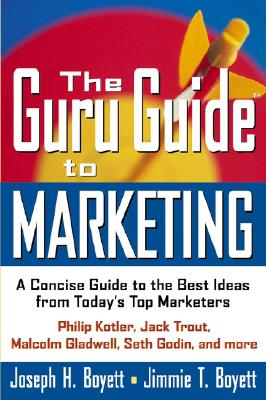 Image for The Guru Guide to Marketing: A Concise Guide to the Best Ideas from Today's Top Marketers