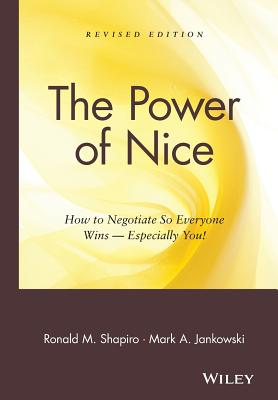 The Power of Nice: How to Negotiate So Everyone Wins-Especially You!, Ronald M. Shapiro; Mark A. Jankowski; James Dale
