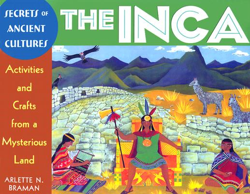 Image for The Inca: Activities and Crafts from a Mysterious Land (Secrets of Ancient Cultures)