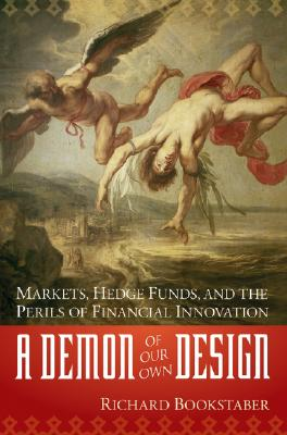 Image for A Demon of Our Own Design: Markets, Hedge Funds, and the Perils of Financial Innovation