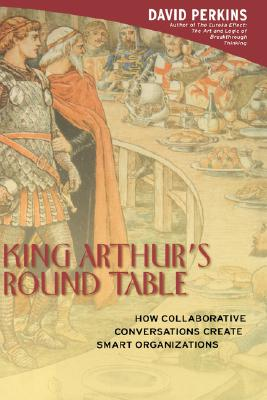 Image for King Arthur's Round Table : How Collaborative Conversations Create Smart Organizations