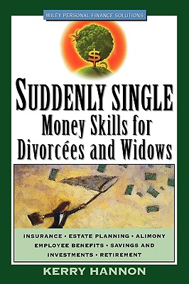 Suddenly Single: Money Skills for Divorcees and Widows (Wiley Personal Finance Solutions/Your Family Matters), Hannon, Kerry