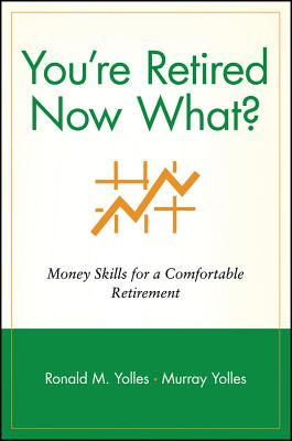 Image for You're Retired Now What?: Money Skills for a Comfortable Retirement