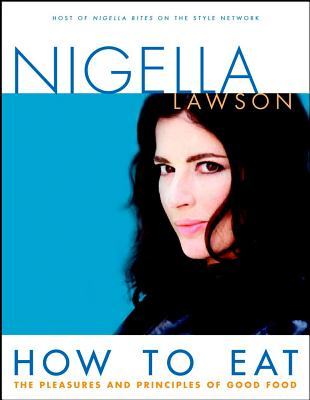 How to Eat: The Pleasures and Principles of Good Food, Lawson, Nigella