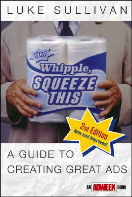 Image for 'Hey, Whipple, Squeeze This' : A Guide to Creating Great Ads (an Adweek Book) (Adweek Magazine Ser., Vol. 7)