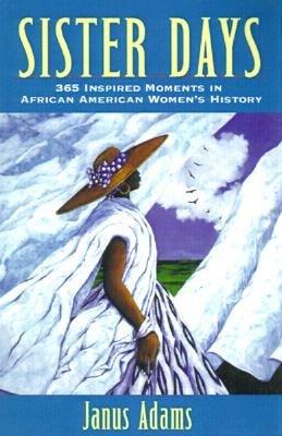 SISTER DAYS 365 INSPIRED MOMENTS IN AFRICAN AMERICAN WOMEN'S HISTORY, ADAMS, JANUS