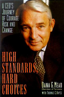 High Standards, Hard Choices: A CEO's Journey of Courage, Risk, and Change, Mead, Dana G.; Hayes, Thomas C.