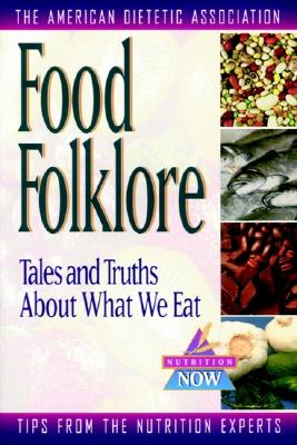 Image for Food Folklore: Tales and Truths About What We Eat (The Nutrition Now Series)