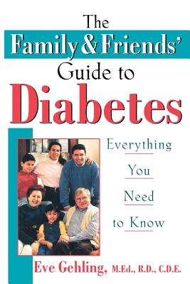 The Family and Friends' Guide to Diabetes: Everything You Need to Know, Gehling, Eve