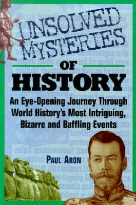 Image for Unsolved Mysteries of History : And Eye-Opening Investigation into the Most Baffling Events of All Time