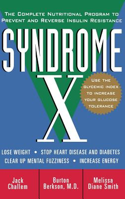 Syndrome X: The Complete Nutritional Program to Prevent Reverse Insulin Resistance, Challem, Jack;Berkson, Burt;Smith, Melissa Diane