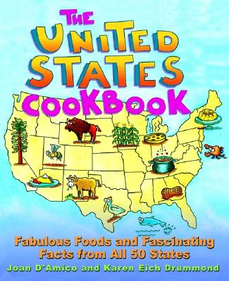 The United States Cookbook: Fabulous Foods and Fascinating Facts From All 50 States, D'Amico, Joan; Drummond, Karen E.
