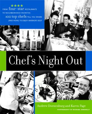 Image for Chef's Night Out: From Four-Star Restaurants to Neighborhood Favorites: 100 Top Chefs Tell You Where (and How!) to Enjoy America's Best Andrew Dornenburg and Karen Page