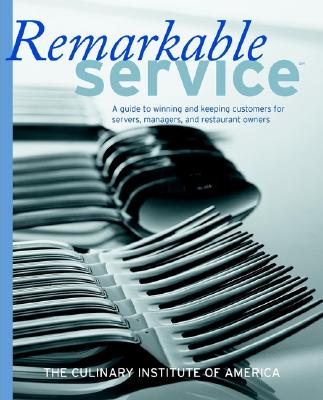Remarkable Service: A Guide to Winning and Keeping Customers for Servers, Managers, and Restaurant Owners, The Culinary Institute of America (CIA)