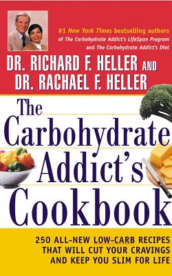 Carbohydrate Addicts Cookbook : 250 All-New Low-Carb Recipes That Will Cut Your Cravings and Keep You Slim for Life, RICHARD F. HELLER