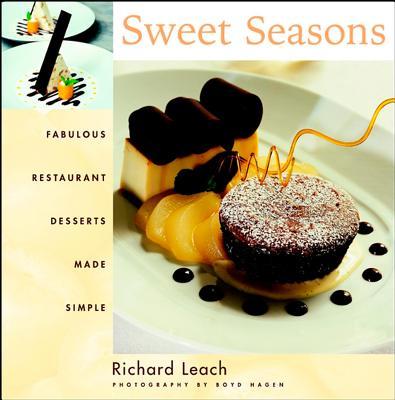"Sweet Seasons: Fabulous Restaurant Desserts Made Simple, ""Leach, Richard, Hagen, Boyd"""