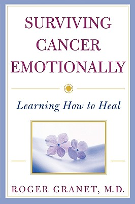 Surviving Cancer Emotionally: Learning How to Heal, Granet, Roger