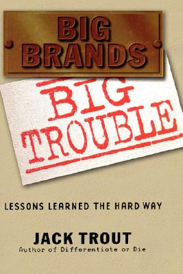 Big Brands Big Trouble : Lessons Learned the Hard Way, JACK TROUT