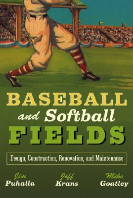 Image for Baseball and Softball Fields: Design, Construction, Renovation, and Maintenance